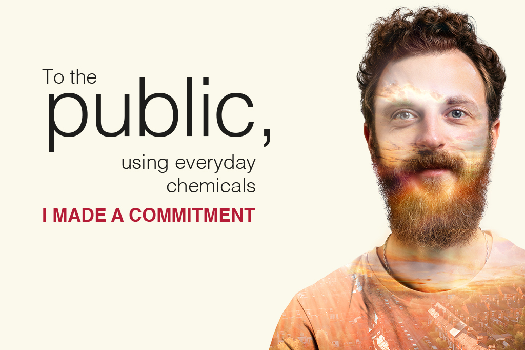 To the public, using everyday chemicals. I made a commitment